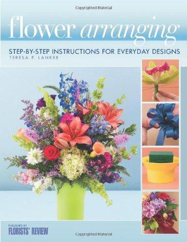 Flower Arranging: Step-By-Step Instructions for Everyday Designs: Lanker, Teresa P.