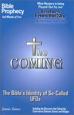 "The Coming: The Bible's Identity of ""So-Called"" UFOs: Jamie Lance"