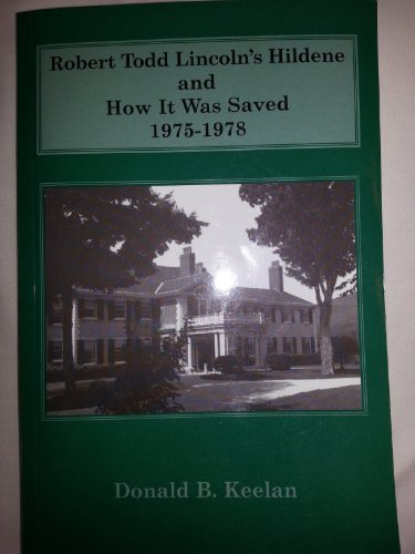 Robert Todd Lincoln's Hildene and How It Was Saved 1975-1978: Keelan, Donald B. *Author Signed...