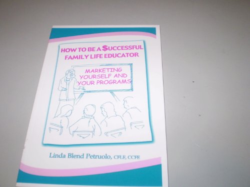 How to Be a $uccessful Family Life Educator: Marketing Yourself and Your Programs: Linda Blend ...