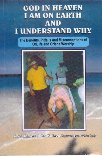 9780971494947: GOD IN HEAVEN I AM ON EARTH AND I UNDERSTAND WHY (The Benefits, Pitfalls and Misconceptions of Ori, Ifa and Orisha Worship)