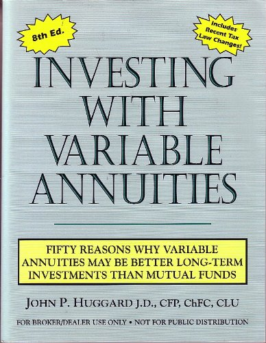 Investing with Variable Annuities: Fifty Reasons Why: John P. Huggard