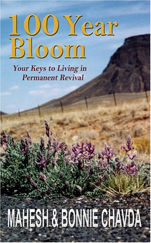 100 Year Bloom: Your Keys to Living in Permanent Revival: Mahesh & Bonnie Chavda