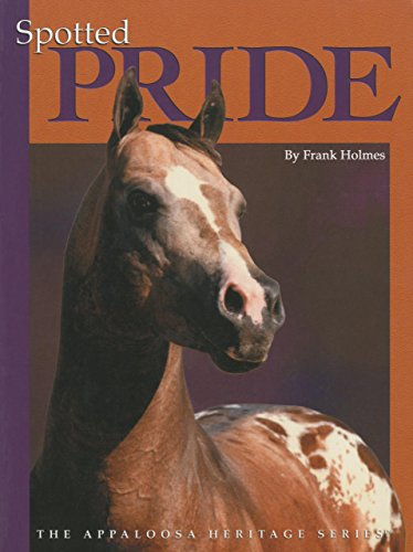 Spotted Pride: The Appaloosa Heritage Series: Holmes, Frank