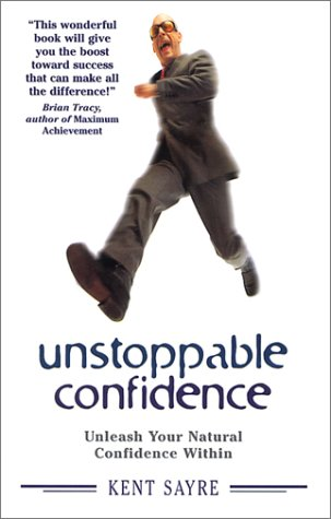9780971500303: Unstoppable Confidence: Unleash Your Natural Confidence Within