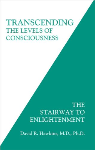 Transcending the Levels of Consciousness: The Stairway to Enlightenment: David R. Hawkins