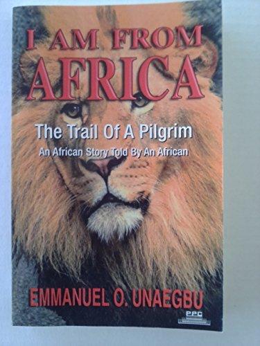 I am from Africa: The trail of: Emmanuel O Unaegbu