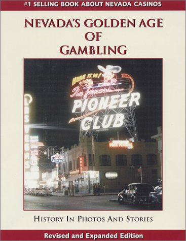 Nevada's Golden Age of Gambling (Revised and Expanded Edition): Moe, Al W.