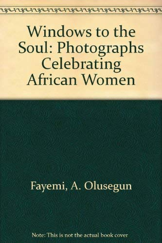 Windows to the Soul: Photographs Celebrating African: Fayemi, A. Olusegun