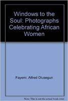 Windows to the Soul : Photographs Celebrating: Fayemi, A. Olusegun