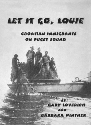 9780971514720: Let It Go, Louie: Croatian Immigrants on Puget Sound