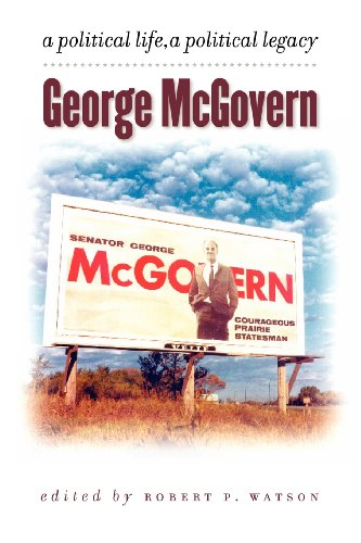 George Mcgovern a Political Life, a Political Legacy: Robert P. Watson