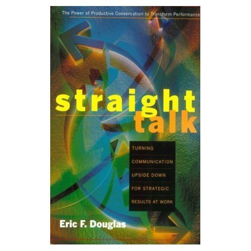 9780971520004: Straight Talk: Turning Communication Upside Down for Strategic Results at Work