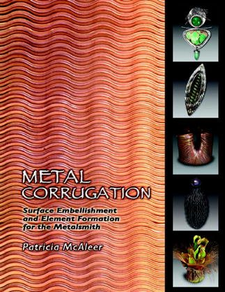 9780971524200: Metal Corrugation: Surface Embellishment and Element Formation for the Metalsmith