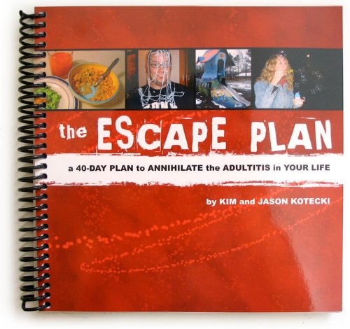 The Escape Plan: A 40-Day Plan to Annihilate the Adultitis in Your Life: Kim Kotecki; Jason W. ...