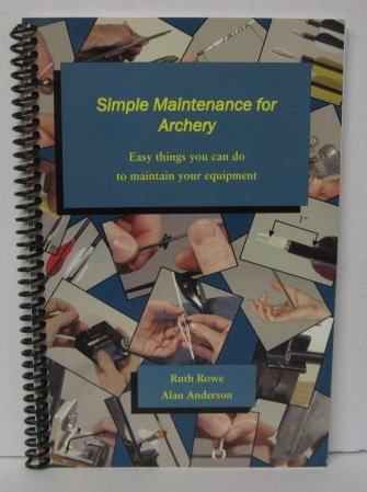 Simple Maintenance For Archery: Easy Things You Can Do To Maintain Your Equipment (0971529817) by Ruth Rowe; Alan Anderson