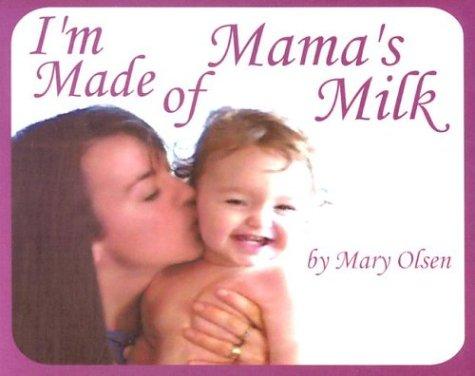 I'm Made of Mama's Milk: Olsen, Mary