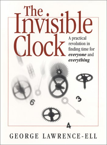 9780971539693: The Invisible Clock: A Practical Revolution in Finding Time for Everyone and Everything