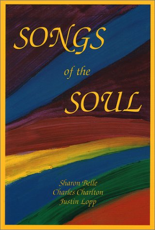 Songs of the Soul: A Collection of Poems: Belle, Sharon; Charlton, Charles; Lopp, Justin