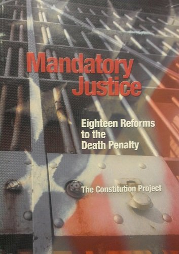 Mandatory Justice: Eighteen Reforms to the Death Penalty (The Constitution Project)