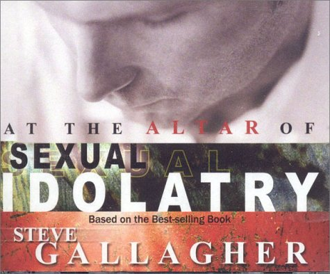 At the Altar of Sexual Idolatry Audio Book: Gallagher, Steve