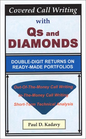 Covered Call Writing with Qs and Diamonds: Double-Digit Returns on Ready-Made Portfolios: Paul D. ...