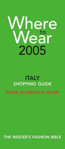 9780971554467: Where to Wear Italy: Shopping Guide: Rome, Florence & Milan (Where to Wear: Italy, Rome, Florence & Milan)