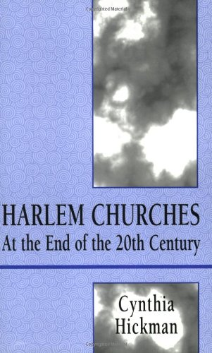 HARLEM CHURCHES. At The End Of The 20th Century.: Hickman, Cynthia.