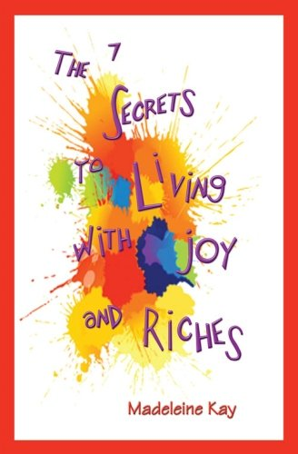 9780971557208: The 7 Secrets to Living with Joy and Riches