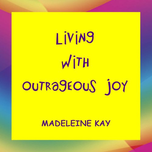 9780971557246: Living With Outrageous Joy