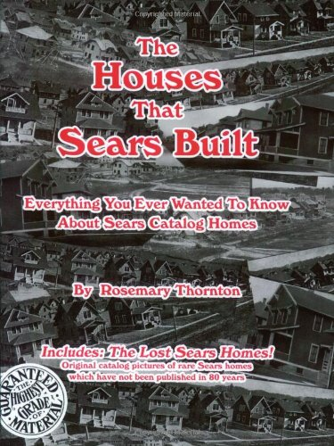 The Houses That Sears Built: Everything You Ever Wanted to Know About Sears Catalog Homes: Thornton...