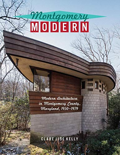 9780971560710: Montgomery Modern: Modern Architecture in Montgomery County, Maryland, 1930-1979
