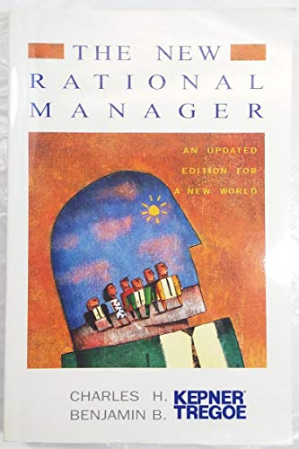 The New Rational Manager : An Updated: Benjamin B. Tregoe;