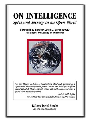On Intelligence: Spies and Secrecy in an Open World: Steele, Robert David