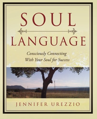 9780971567849: Soul Language: Consciously Connecting With Your Soul for Success