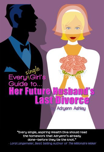 9780971567900: Every Single Girl's Guide to Her Future Husband's Last Divorce