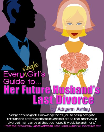9780971567924: Every Single Girl's Guide to Her Future Husband's Last Divorce