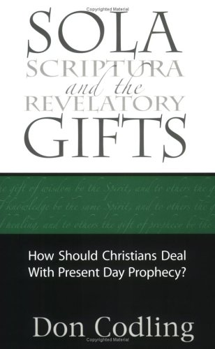9780971569430: Sola Scriptura and the Revelatory Gifts