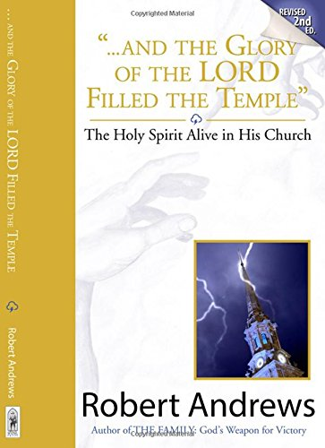 9780971569454: ... And the Glory of the Lord Filled the Temple; The Holy Spirit Alive in His Church