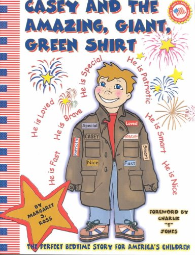 9780971571303: Casey and the Amazing, Giant, Green Shirt: The Greatly Loved, Special, Brave, Smart, Kind, Fast Patriotic American Kid!