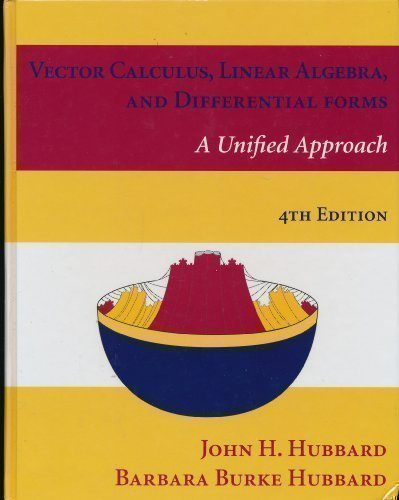 Vector Calculus, Linear Algebra, and Differential Forms A Unified Approach: Hubbard, John H.; ...