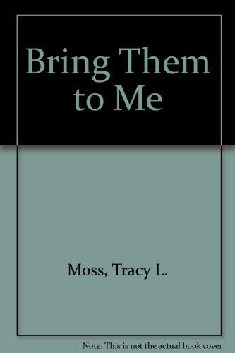 Bring Them to Me: Moss, Tracy L.