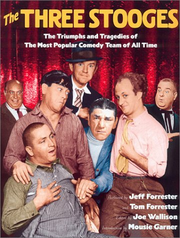The Three Stooges: The Triumphs and Tragedies of the Most Popular Comedy Team of All Time: ...