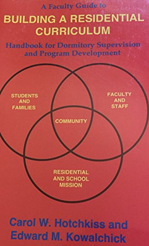 9780971588516: A Faculty Guide to Building a Residential Curriculum, Handbook for Dormitory Supervision and Program