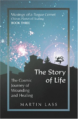 The Story of Life: The Cosmic Journey of Wounding and Healing: Lass, Martin