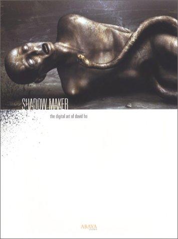 Shadow Maker: the Digital Art of David Ho: Ho, David