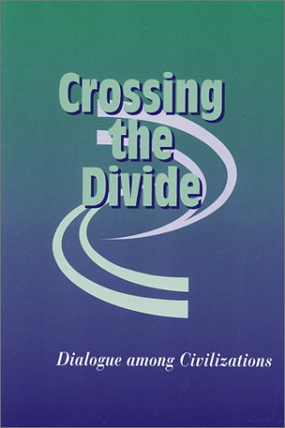 9780971606104: Crossing the Divide: Dialogue among Civilizations