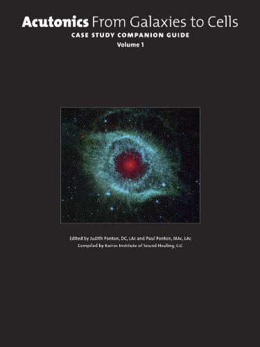 Acutonics From Galaxies to Cells: Case Study Companion Guide: Compiled by Kairos Institue of Sound ...