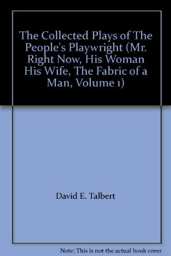 9780971611603: The Collected Plays of The People's Playwright (Mr. Right Now, His Woman His Wife, The Fabric of a Man, Volume 1)