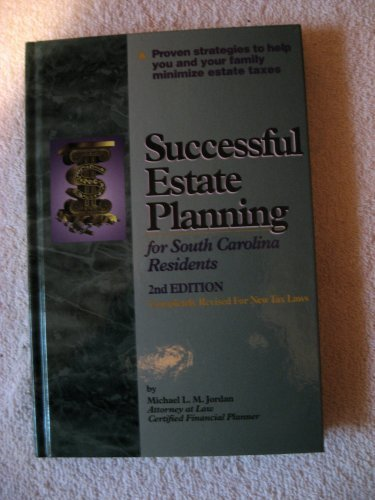 Successful Estate Planning for South Carolina Residents - Completely Revised for New Tax Laws: ...